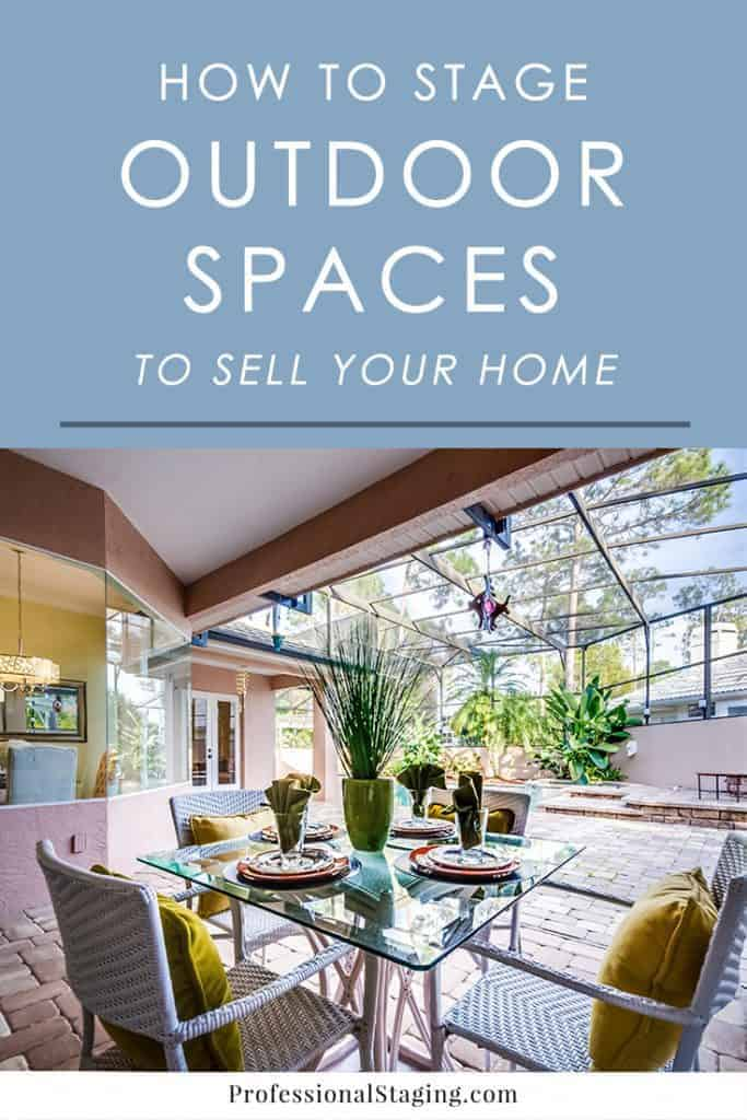 Home staging tips for outdoor spaces for Stage your home to sell ideas