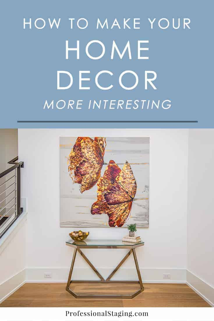 Does your home decor feel like it's missing something? Try applying these easy design solutions to make your decor more eye-catching.