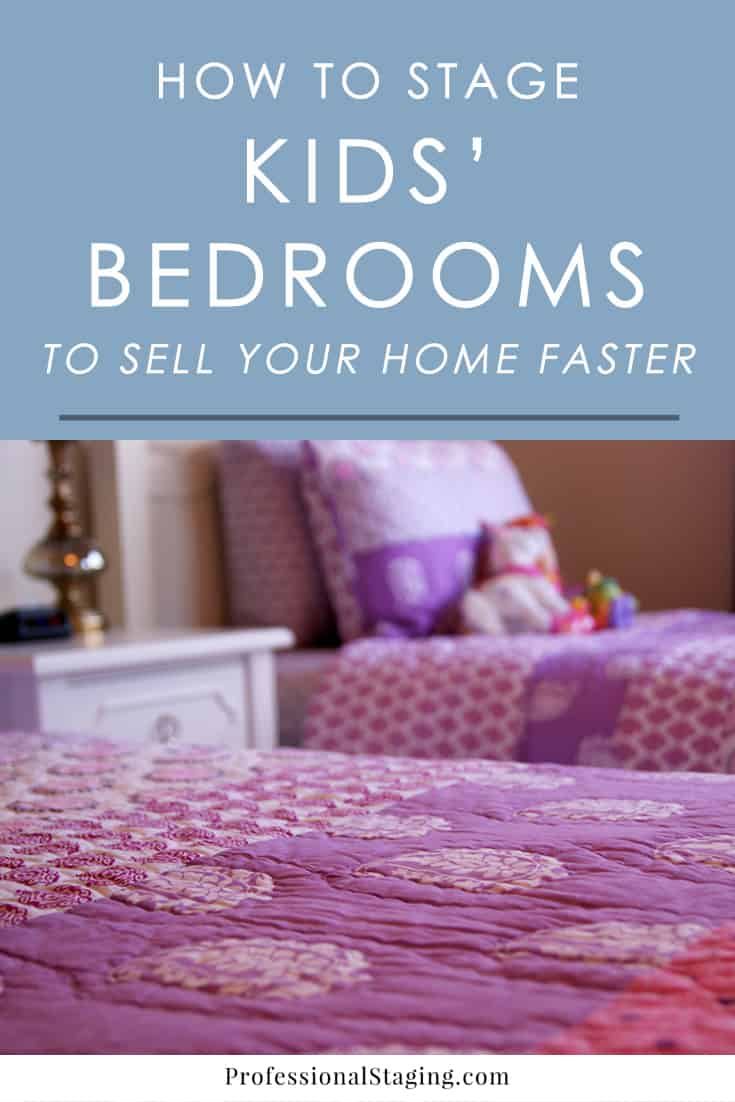 Like any other room in your home, staging your kids' bedrooms will help make your home more appealing to buyers. Follow these easy home staging to help sell your home faster and for more money.