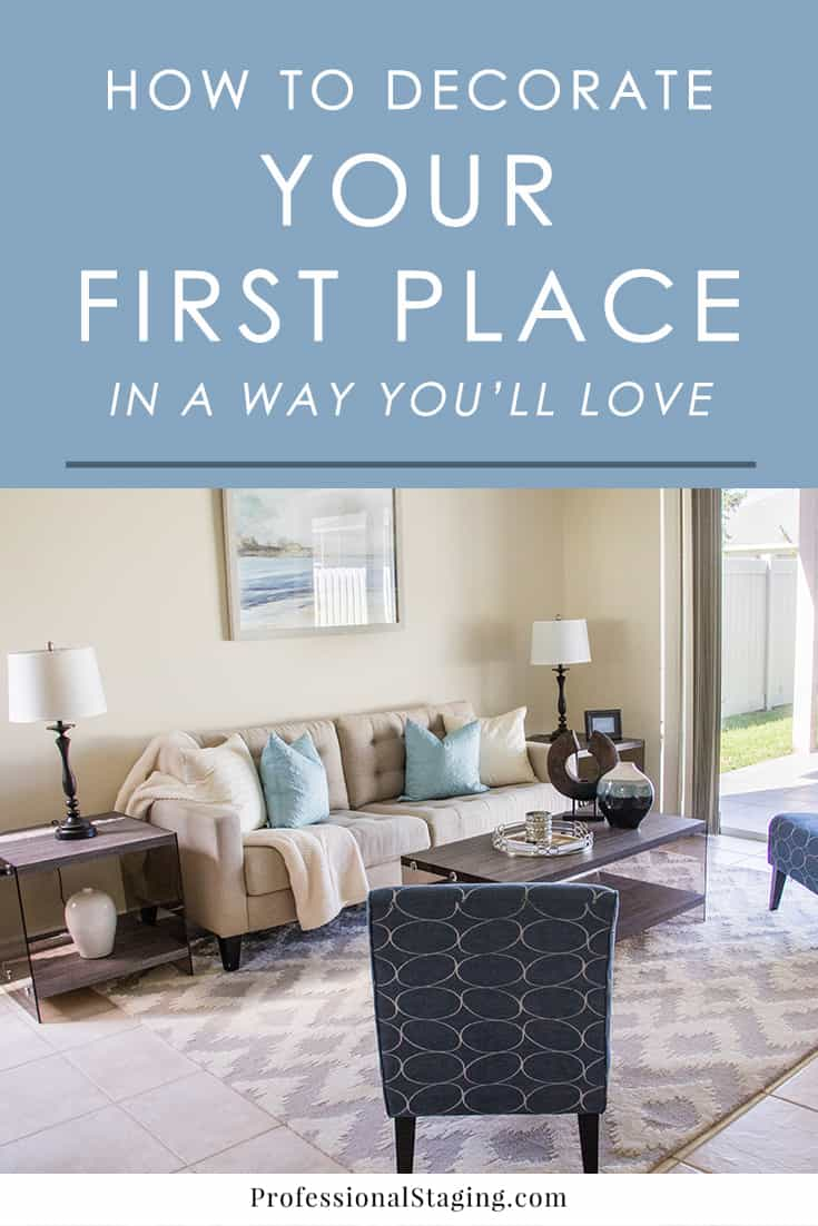 Overwhelmed by the blank slate that is your first place? Follow these tips to start decorating and cultivating a home you will love for years to come.